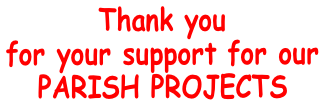 Thank you  for your support for our  PARISH PROJECTS
